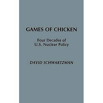 Games of Chicken Four Decades of U.S. Nuclear Policy by Schwartzman & David