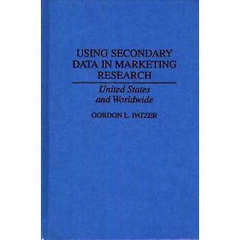 Sekundäre Datennutzung in Marketing Research USA und weltweit von Patzer & Gordon L.