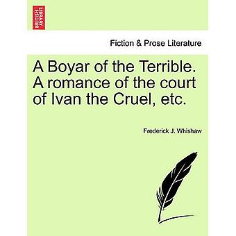 A Boyar of the Terrible. A romance of the court of Ivan the Cruel etc. by Whishaw & Frederick J.