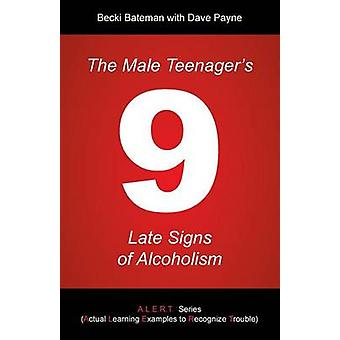 The Male Teenagers 9 Late Signs of Alcoholism by Bateman & Becki