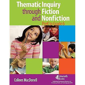 Thematic Inquiry through Fiction and NonFiction  PreK to Grade 6 by MacDonell & Colleen