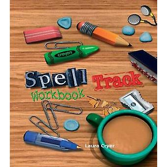 Spelltrack Workbook Spelling Activities for Key Stages 1 and 2 by Cryer & Laura