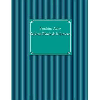 Si JEtais LAmie de La Licorne por Adso & Sandrine