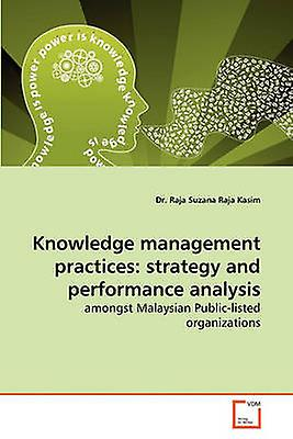 Knowledge Management Practices Strategy and Performance Analysis by Raja & Kasim