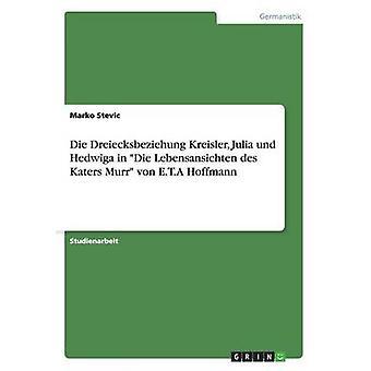 Die Dreiecksbeziehung Kreisler Julia Und Hedwiga in Die Lebensansichten Des Katers Murr Von E.T.a Hoffmann by Stevic & Marko