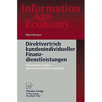 Direktvertrieb kundenindividueller Finanzdienstleistungen  konomische Analyse und systemtechnische Gestaltung by Roemer & Mark