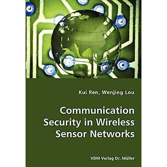 Communication Security in Wireless Sensor Networks by Ren & Kui