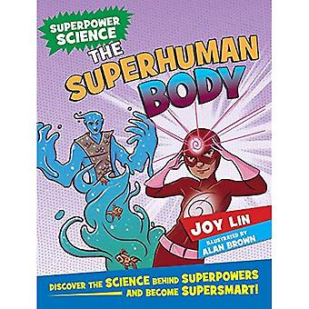 The Superhuman Body: Discover the Science Behind� Superpowers ... and Become� Supersmart (Super Power Science)