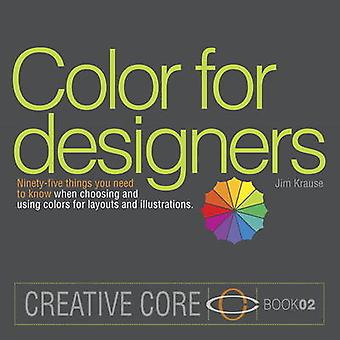 Color for Designers - Ninety-Five Things You Need to Know When Choosin