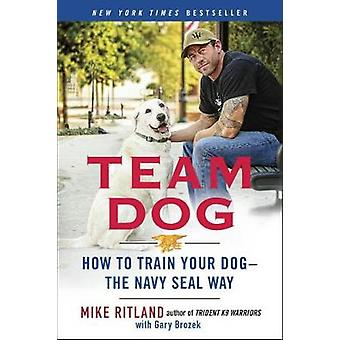 Team Dog - How to Establish Trust and Authority and Get Your Dog Perfe