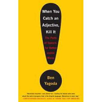 When You Catch and Adjective - Kill it by Ben Yagoda - 9780767920780