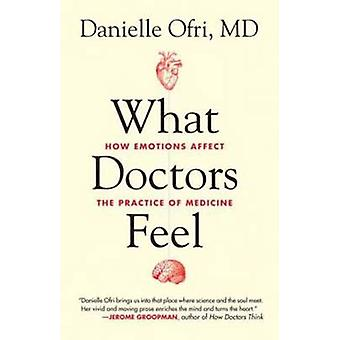 What Doctors Feel - How Emotions Affect the Practice of Medicine by Da