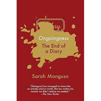 Ongoingness - The End of a Diary by Sarah Manguso - 9781555977658 Book