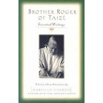Brother Roger of Taize - Essential Writings (Modern Spiritual Masters)