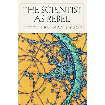 The Scientist as Rebel by Freeman J. Dyson - 9781590172940 Book
