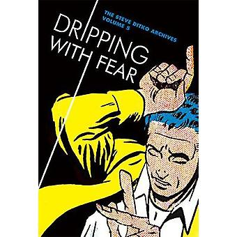 Dripping with Fear - the Steve Ditko Archives - Vol. 5 by Steve Ditko -