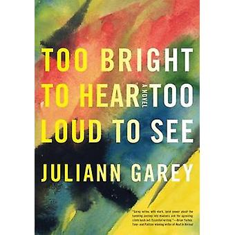 Too Bright to Hear Too Loud to See by Juliann Garey - 9781616953447 B