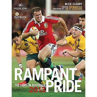 Rampant Pride - The Lions in Australia 2013 by Mick Cleary - Ian Rober