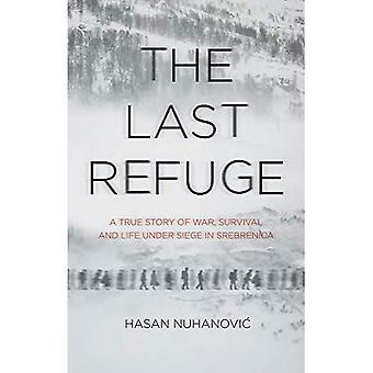 The Last Refuge: A True Story of War, Survival and� Life Under Siege in Srebrenica