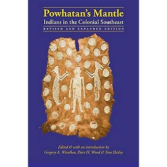 Powhatans Mantle Indians in the Colonial Southeast by Waselkov & Gregory A.