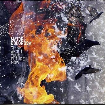 Mat3R Dolorosa - denken über Your Future Now [CD] USA import