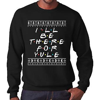 Friends Christmas Ill Be There For Yule Men's Sweatshirt