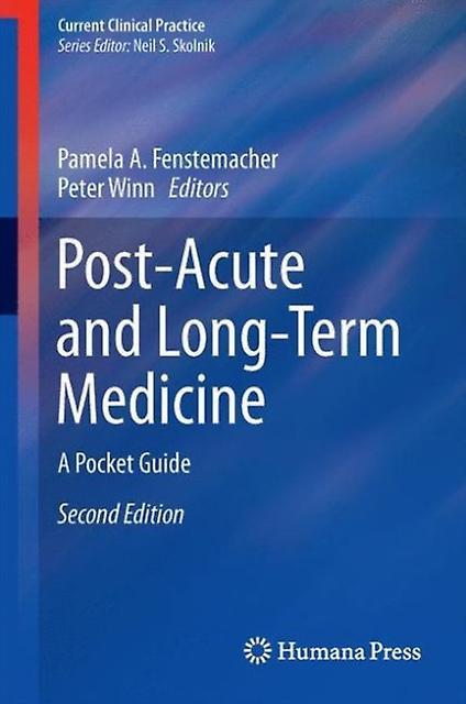 Post-Acute and Long-Term Medicine  A Pocket Guide (Current Clinical Practice) (Paperback) by Fenstemacher Pamela A. Winn Peter