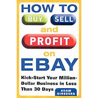 How to Buy - Sell and Profit on eBay - Kick-Start Your Home Based Busi