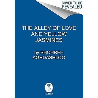 The Alley of Love and Yellow Jasmines by Shohreh Aghdashloo - 9780062
