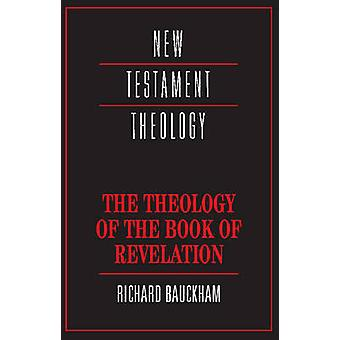 The Theology of the Book of Revelation by Richard Bauckham - James D.