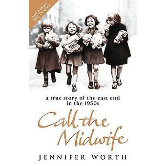 Chame a parteira - uma história verdadeira do East End na década de 1950 por Jennif