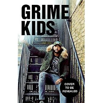 Grime Kids - The Inside Story of the Global Grime Takeover by Grime Ki