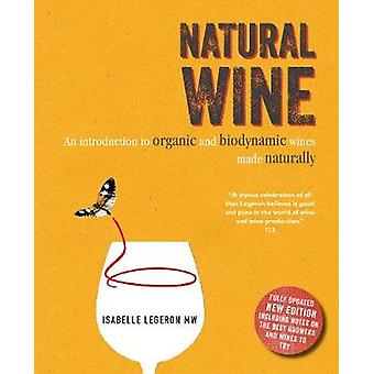 Natural Wine - An Introduction to Organic and Biodynamic Wines Made Na