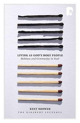 Living as God's Holy People - Holiness and Community in Paul by Kent B