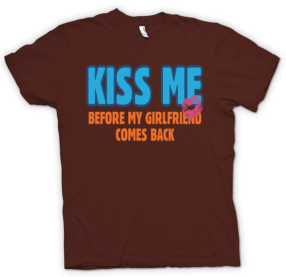 Mens T-shirt - Kiss Me Before My Girlfriend Comes Back - Funny Women