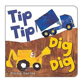 Tip Tip Dig Dig by Emma Garcia - Emma Garcia - 9781906250812 Book