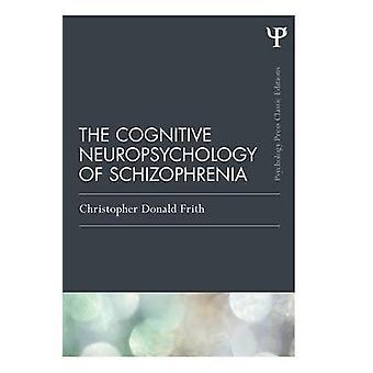 Den kognitiv neuropsykologi av schizofreni Classic Edition av Frith & Christopher Donald