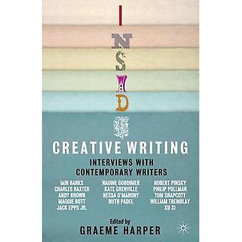 Inside Creative Writing - Interviews with Contemporary Writers by Grae