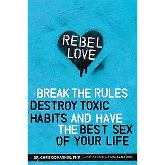 Rebell kärlek - bryter mot reglerna - förstöra giftiga vanor - och har Bes