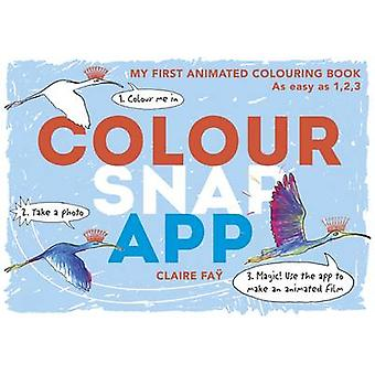 Farve - Snap - App! -Min første animerede malebog af Claire Fay