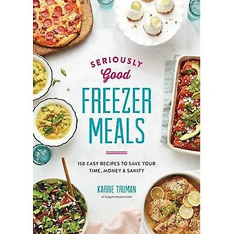 Seriously Good Freezer Meals:�175 Easy & Tasty Meals You�Really Want to Eat: 2018