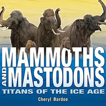 Mammoths and Mastodons: Titans of the Ice Age