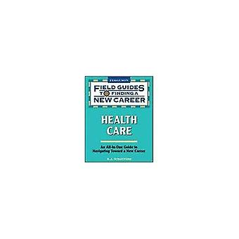 Health Care: Field Guide to Finding a New Career (Field Guides to Finding a New Career)
