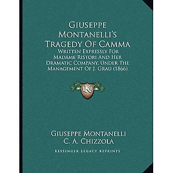 Giuseppe Montanelli's Tragedy of Camma: Written Expressly for Madame Ristori and Her Dramatic Company, Under the...