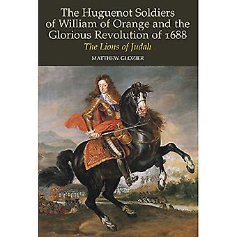 The Huguenot Soldiers of William of Orange and the Glorious Revolution of 1688: The Lions of Judah