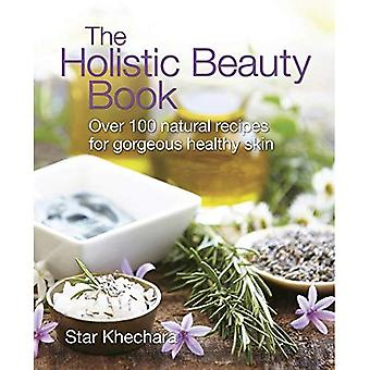 The Holistic Beauty Book: With Over 100 Natural Recipes for Beautiful Skin [Illustrated]