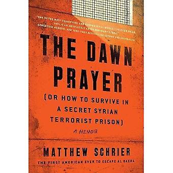 The Dawn Prayer (or How to�Survive in a Secret Syrian�Terrorist Prison): A Memoir