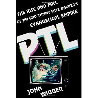 PTL: The Rise and Fall of� Jim and Tammy Faye Bakker's Evangelical Empire