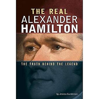The Real Alexander Hamilton: The Truth Behind the Legend (Real Revolutionaries)