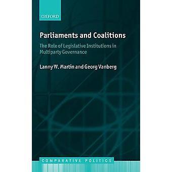 Los parlamentos y coaliciones el papel de las instituciones legislativas en el gobierno multipartidista por W. Martin & Lanny
